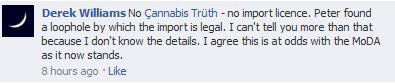 Derek Williams, right hand man of Peter Reynolds and webmaster for CLEAR, Cannabis Law Reform says they did not obtain a license to import medicinal cannabis to the UK